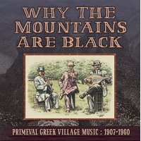 Why The Mountains Are Black - Primeval Greek Village Music: 1907-1960 (2LP)
