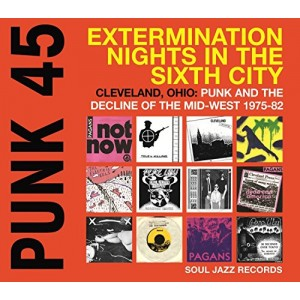 PUNK 45: Extermination Nights In The Sixth City - Cleveland, Ohio: Punk And The Decline Of The Mid-West 1975-80